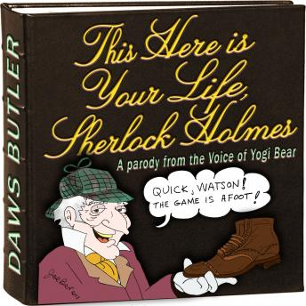 This Here Is Your Life, Sherlock Holmes: Parody from the Voice of Yogi Bear