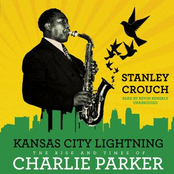 Kansas City Lightning: The Rise and Times of Charlie Parker, Stanley Crouch