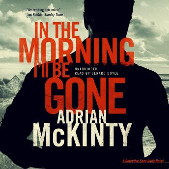 In the Morning I'll Be Gone: A Detective Sean Duffy Novel, Adrian McKinty