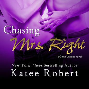 Chasing Mrs. Right: A Come Undone Novel