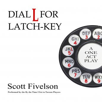 Dial L for Latch-Key: The Radio Play, Scott Fivelson