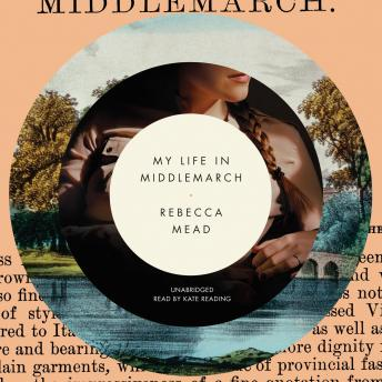 My Life in Middlemarch, Rebecca Mead