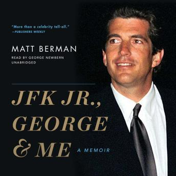 JFK Jr., George & Me: A Memoir, Matt Berman