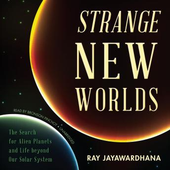 Strange New Worlds: The Search for Alien Planets and Life beyond Our Solar System details