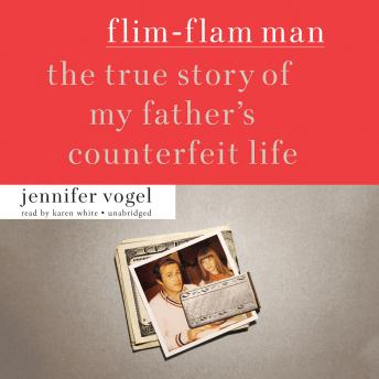 Flim-Flam Man: The True Story of My Father's Counterfeit Life, Jennifer Vogel