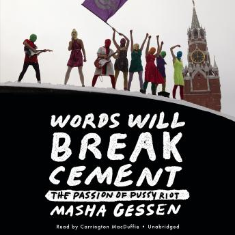 Download Words Will Break Cement: The Passion of Pussy Riot by Masha Gessen