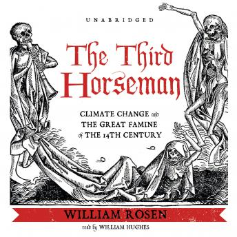 Third Horseman: Climate Change and the Great Famine of the 14th Century, William Rosen