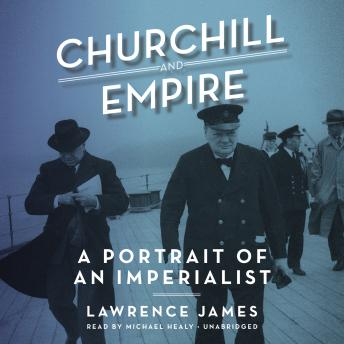 Churchill and Empire: A Portrait of an Imperialist, Lawrence James