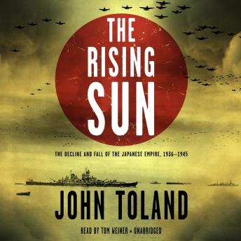 The Rising Sun: The Decline and Fall of the Japanese Empire, 1936–1945