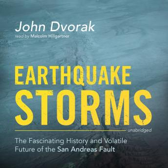 Download Earthquake Storms: The Fascinating History and Volatile Future of the San Andreas Fault by John Dvorak
