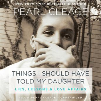 Things I Should Have Told My Daughter: Lies, Lessons & Love Affairs, Pearl Cleage