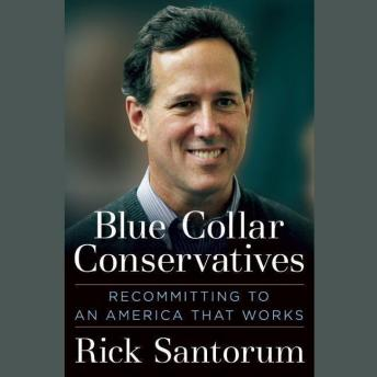 Blue Collar Conservatives: Recommitting to an America That Works, Rick Santorum
