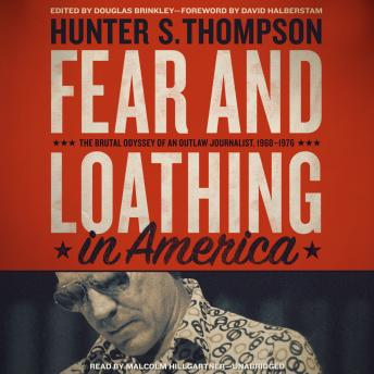 Fear and Loathing in America: The Brutal Odyssey of an Outlaw Journalist, 1968–1976, Hunter S. Thompson