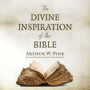 Divine Inspiration of the Bible, Arthur W. Pink