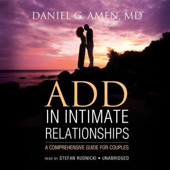 ADD in Intimate Relationships: A Comprehensive Guide for Couples, Daniel G. Amen, MD