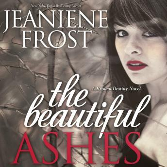 Beautiful Ashes: A Broken Destiny Novel, Jeaniene Frost