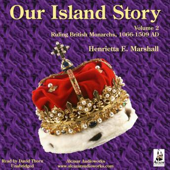 Our Island Story, Vol. 2: Ruling British Monarchs, 1066-1509 AD