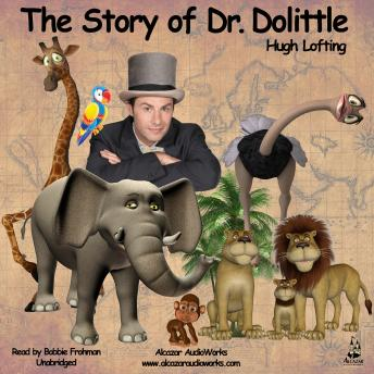 Story of Dr. Dolittle: Being the History of His Peculiar Life at Home and Astonishing Adventures in Foreign Parts, Hugh Lofting