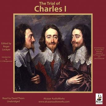 The Trial of Charles I: A Contemporary Account Taken from the Memoirs of Sir Thomas Herbert and John Rushworth