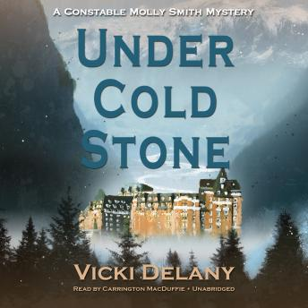 Under Cold Stone: A Constable Molly Smith Mystery, Vicki Delany