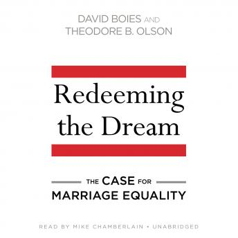Redeeming the Dream: The Case for Marriage Equality, David Boies, Theodore B. Olson