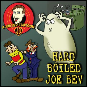 Hard-Boiled Joe Bev: A Joe Bev Cartoon Collection, Volume 1