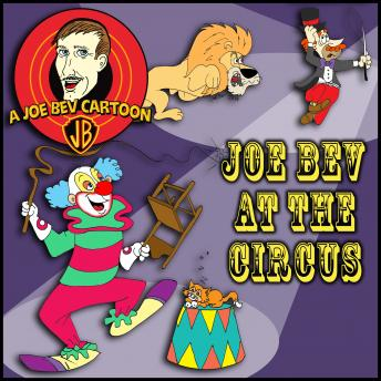 Joe Bev at the Circus: A Joe Bev Cartoon Collection, Volume 3