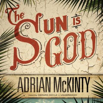 Sun Is God, Adrian McKinty