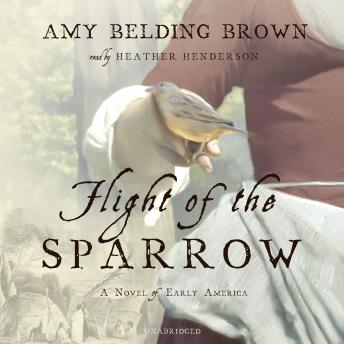 Flight of the Sparrow: A Novel of Early America, Amy Belding Brown