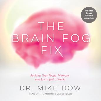 Brain Fog Fix: Reclaim Your Focus, Memory, and Joy in Just 3 Weeks, Dr. Mike Dow