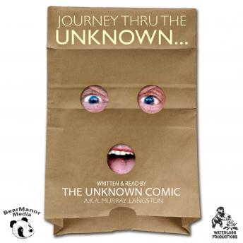 Journey thru the Unknown: The Memoirs of the Unknown Comic, A.K.A. Murray Langston The Unknown Comic