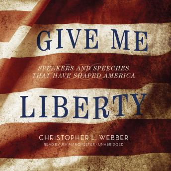 Give Me Liberty: Speakers and Speeches That Have Shaped America