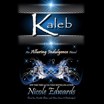 Kaleb: An Alluring Indulgence Novel, Book 1, Nicole Edwards
