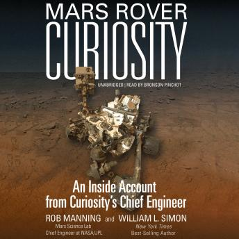 Download Mars Rover Curiosity: An Inside Account from Curiosity's Chief Engineer by William L. Simon, Rob Manning