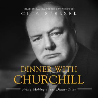 Dinner with Churchill: Policy-Making at the Dinner Table, Cita Stelzer