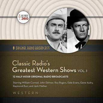 Classic Radio's Greatest Western Shows, Vol. 1, Audio book by Hollywood 360