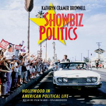 Showbiz Politics: Hollywood in American Political Life, Kathryn Cramer Brownell