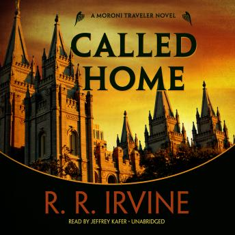 Called Home: A Moroni Traveler Novel, R. R. Irvine