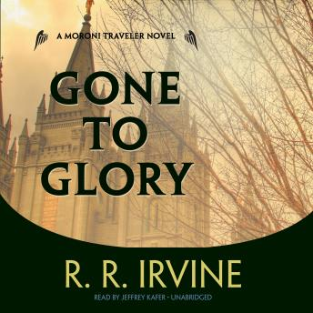 Gone to Glory: A Moroni Traveler Mystery, R. R. Irvine