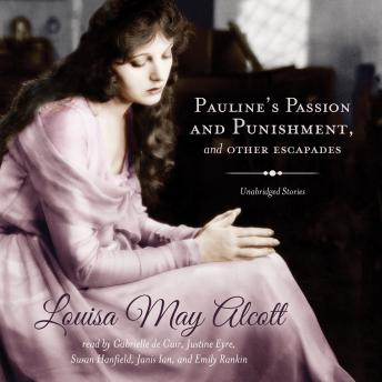 Pauline's Passion and Punishment, and Other Escapades, Louisa May Alcott