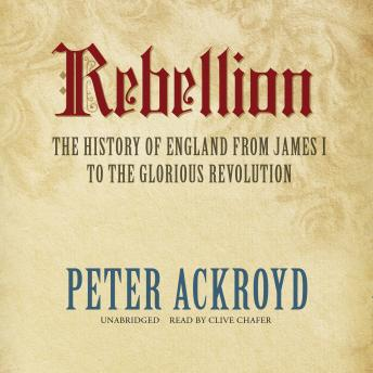Rebellion: The History of England from James I to the Glorious Revolution, Peter Ackroyd