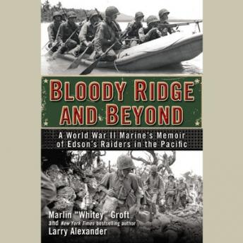 Download Bloody Ridge and Beyond: A World War II Marine's Memoir of Edson's Raiders in the Pacific by Larry Alexander, Marlin Groft