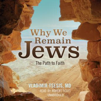 Why We Remain Jews: The Path to Faith, Vladimir A. Tsesis, MD