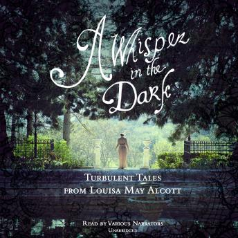 A Whisper in the Dark: Turbulent Tales from Louisa May Alcott