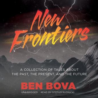 New Frontiers: A Collection of Tales about the Past, the Present, and the Future, Ben Bova