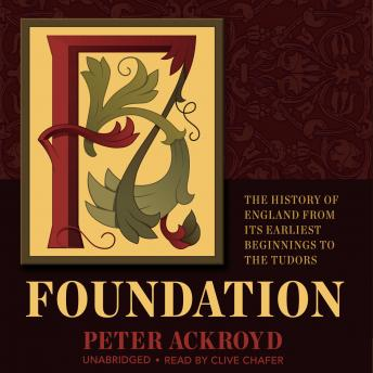 Foundation: The History of England from Its Earliest Beginnings to the Tudors, Peter Ackroyd