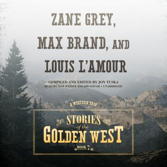 Stories of the Golden West, Book 7: A Western Trio, Louis L'amour, Jon Tuska, Max Brand, Zane Grey