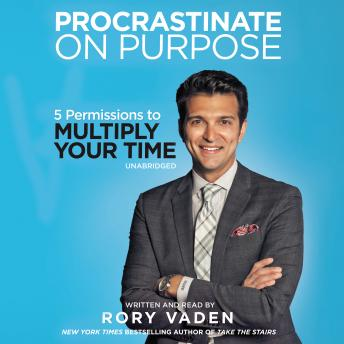 Procrastinate on Purpose: 5 Permissions to Multiply Your Time, Rory Vaden