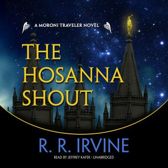 Hosanna Shout: A Moroni Traveler Novel, Robert R. Irvine