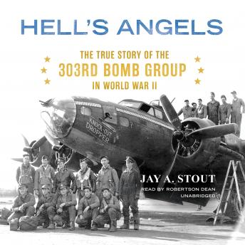 Hell's Angels: The True Story of the 303rd Bomb Group in World War II, Jay A. Stout